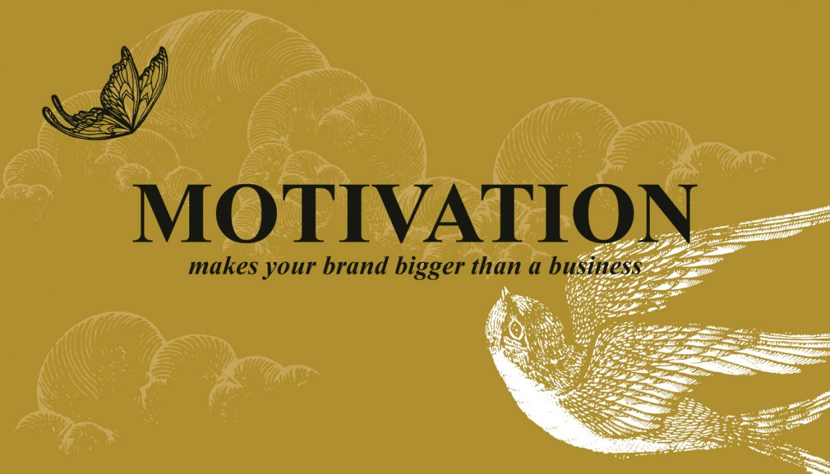 motivation makes you work harder on your brand, makes your brand bigger than a business itself